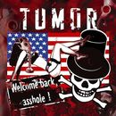 Tumor: Welcome back asshole!