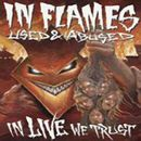 In Flames: Used & Abused – In Live We Trust