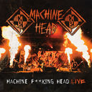 Machine Head: Machine Fucking Head Live