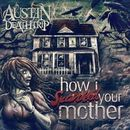 Austin Deathtrip: How I Spanked Your Mother