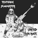 Teutonic Slaughter: United In Hate